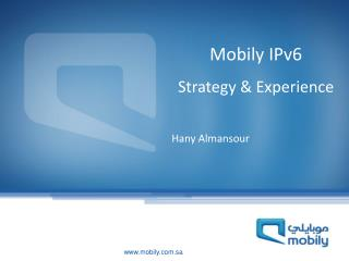 Mobily  IPv6  Strategy & Experience