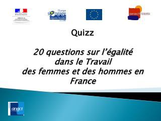 Quizz  20 questions sur l'égalité  dans  le Travail  des femmes et des hommes en France