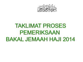 TAKLIMAT  PROSES PEMERIKSAAN  BAKAL JEMAAH HAJI  2014