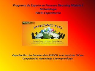 Programa de Experto en Procesos Elearning Módulo 5 Metodología  PACIE-Capacitación