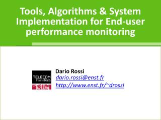 Tools, Algorithms & System Implementation for End-user  performance monitoring