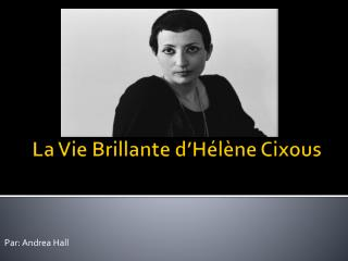 La Vie Brillante d'Hélène Cixous