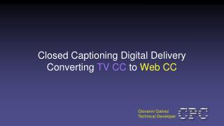 Closed Captioning Digital Delivery Converting  TV CC  to  Web CC