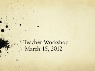 Teacher Workshop  March 15, 2012