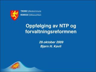 Oppfølging av NTP og  forvaltningsreformnen