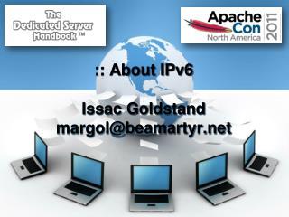 :: About IPv6 Issac  Goldstand margol@beamartyr.net