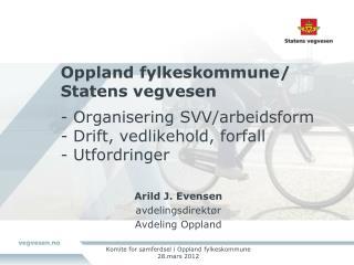 Arild J. Evensen avdelingsdirekt�r Avdeling Oppland