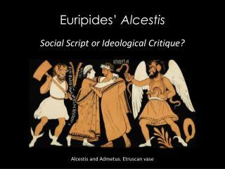 Euripides'  Alcestis