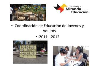 Coordinación de Educación de Jóvenes y Adultos 2011 - 2012