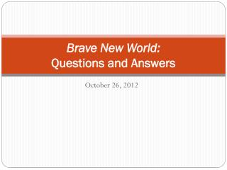 Brave New World: Questions and Answers