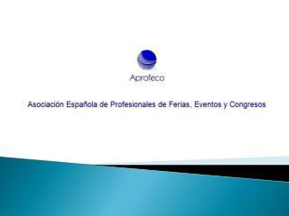 Asociación Española de Profesionales de Ferias, Eventos y Congresos (APROFECO)