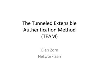 The Tunneled Extensible Authentication Method  (TEAM)