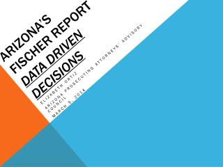 Arizona's  fischer  report data driven decisions