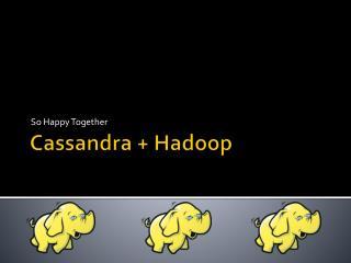 Cassandra + Hadoop