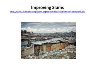 Improving Slums http:// www.unmillenniumproject.org/documents/Slumdwellers-complete.pdf