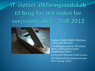 IT-st�ttet afklaringsredskab til brug for IKV inden for svejseomr�det � TUP 2012