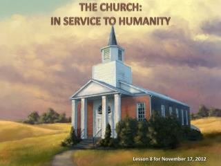 THE  CHURCH: IN  SERVICE TO HUMANITY