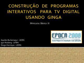 CONSTRU��O   DE   PROGRAMAS   INTERATIVOS    PARA   TV   DIGITAL   USANDO   GINGA