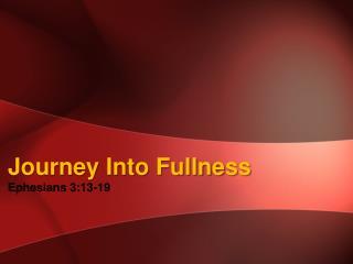 Journey Into Fullness Ephesians 3:13-19