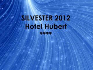 SILVESTER 2012 Hotel  Hubert  ****