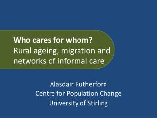 Who cares for whom? Rural ageing, migration and networks of informal care