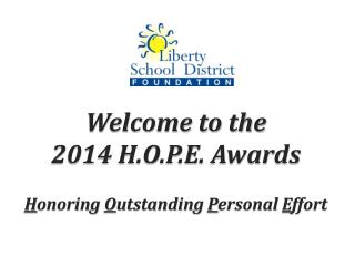 Welcome to the  2014 H.O.P.E. Awards H onoring  O utstanding  P ersonal  E ffort