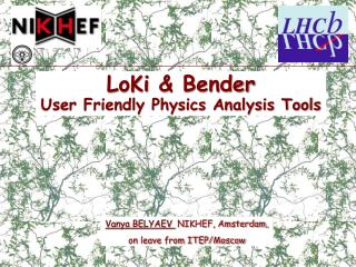 LoKi  & Bender  User  Friendly  Physics Analysis Tools