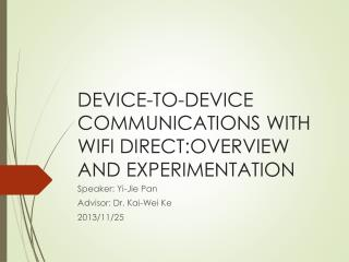 DEVICE-TO-DEVICE COMMUNICATIONS WITH WIFI DIRECT:OVERVIEW  AND EXPERIMENTATION