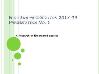 Eco-club presentation 2013-14 Presentation No. 1