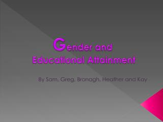 G ender and  Educational Attainment