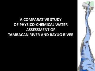 A COMPARATIVE STUDY  OF PHYSICO-CHEMICAL WATER  ASSESSMENT  OF  TAMBACAN  RIVER  AND  BAYUG RIVER