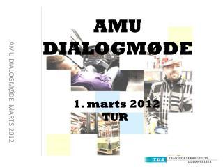 AMU DIALOGMØDE  MARTS 2012