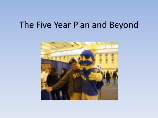 The Five Year Plan and Beyond
