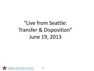 """Live from Seattle:  Transfer & Disposition"" June 19, 2013"
