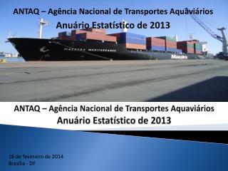 ANTAQ – Agência Nacional de Transportes Aquaviários Anuário Estatístico de 2013