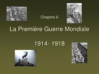 Chapitre 6 La Première Guerre Mondiale  1914- 1918