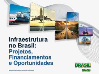 Infraestrutura  no Brasil:  Projetos,  Financiamentos e Oportunidades