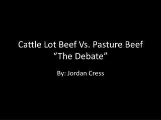 Cattle Lot Beef Vs. Pasture Beef �The Debate�