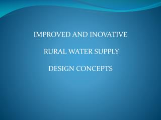 IMPROVED AND INOVATIVE  RURAL WATER SUPPLY DESIGN CONCEPTS