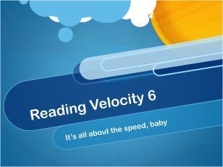 Reading Velocity 6