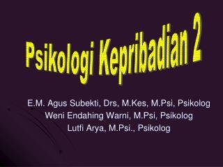 E.M.  Agus Subekti ,  Drs ,  M.Kes ,  M.Psi ,  Psikolog Weni Endahing Warni,  M.Psi ,  Psikolog
