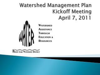 Watershed Management Plan Kickoff Meeting April 7, 2011