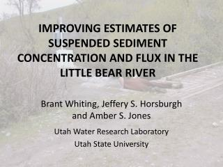 Improving Estimates of Suspended Sediment concentration and flux in the little bear river