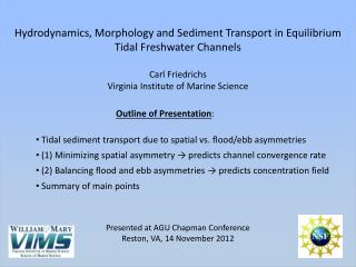 Outline of Presentation :  Tidal sediment transport due to spatial vs. flood/ebb asymmetries