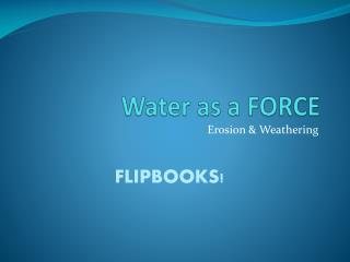 Water as a FORCE