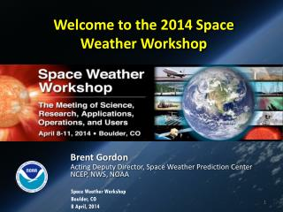 Welcome to the 2014 Space Weather Workshop