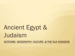 Outcome: Geography, Culture, & The Old Kingdom