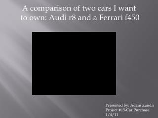 A comparison of two cars I want  to own: Audi r8 and a Ferrari f450