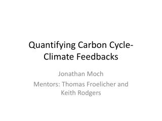 Quantifying Carbon Cycle-Climate Feedbacks