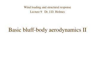 Basic bluff-body aerodynamics II